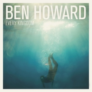 Ben Howard - Every Kingdom
