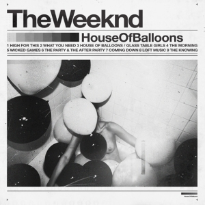 The Weeknd - House Of Balloons