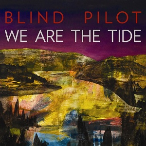 Blind Pilot - We Are The Tide